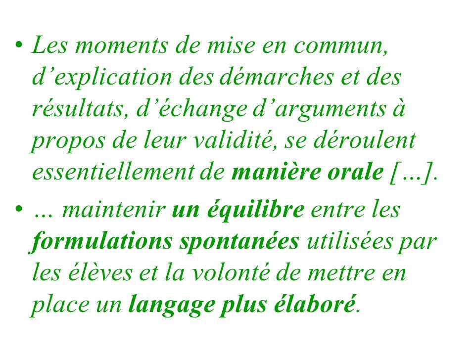 Les moments de mise en commun, d'explication des démarches et des résultats, d'échange d'arguments à propos de leur validité, se déroulent essentiellement de manière orale […].
